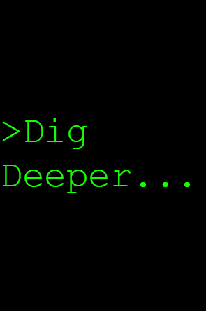 Dig Deeper.