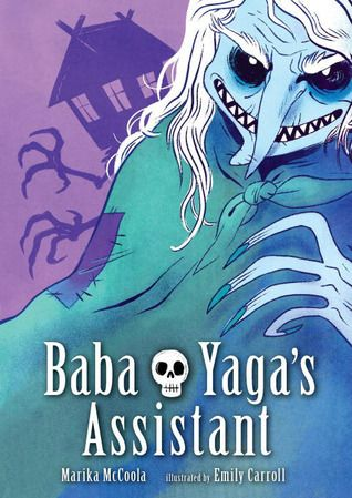 cover of Baba Yaga's Assistant by Marika McCoola, illustrated by Emily Carroll