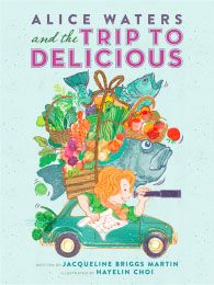 image of picture book cover for Alice Water and the Trip to Delicious by Jacqueline Briggs Martin, illustrated by Hayelin Choi