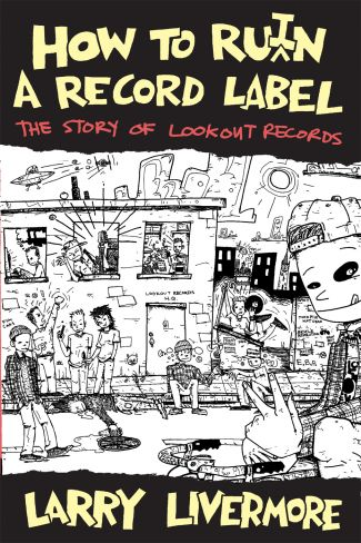 """How to Ru(i)n a Record Label by Larry Livermore"""
