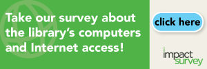 Take our survey about the library's computers and internet access!